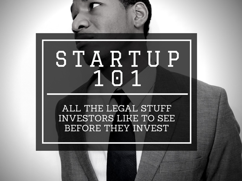 Startup 101: All The Legal Stuff Investors Like To See Before They Invest