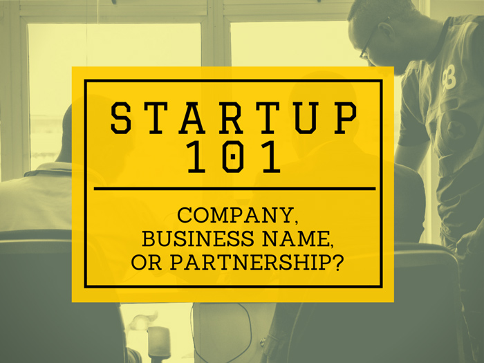Startup Setup Basics, Part Two: Company, Business Name Or Partnership?
