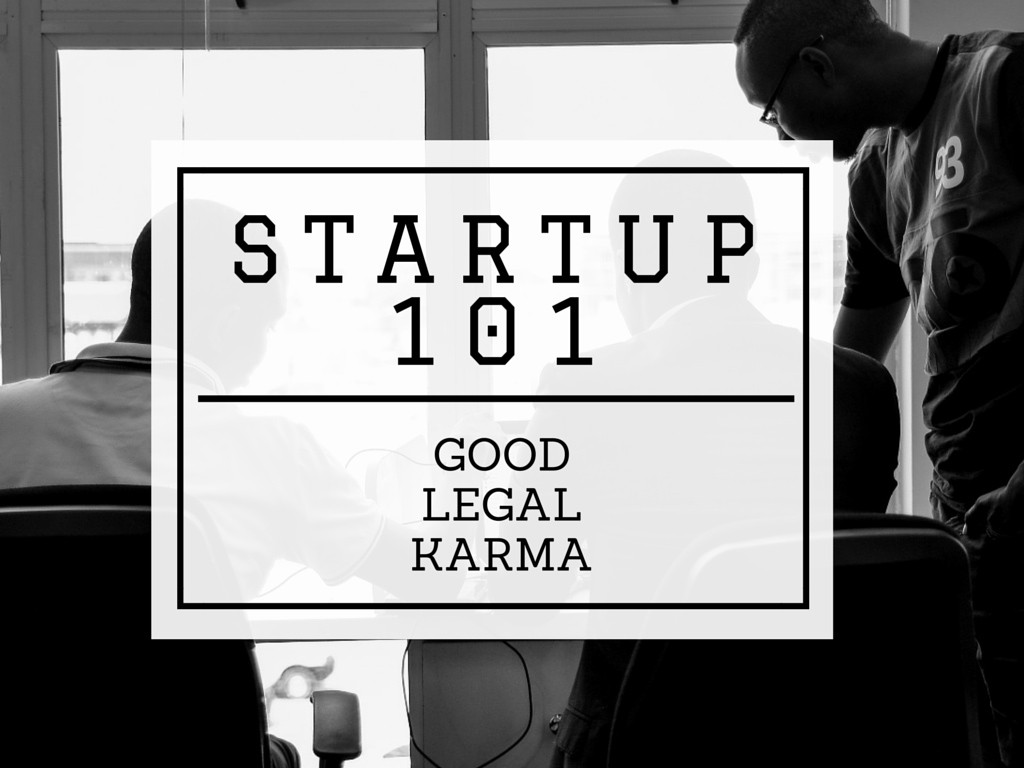 Startup Setup Basics, Part One: Good Legal Karma