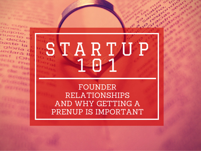 Startup 101: Founder Relationships, And Why Getting a Prenup is Important