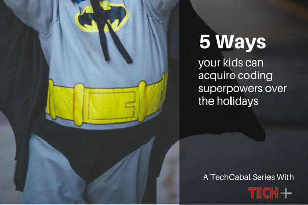 Five Ways Your Kids Can Acquire Coding Superpowers Over The Holidays