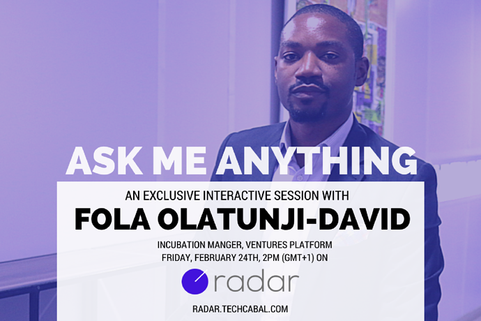 Come and ask Ventures Platform's Incubation Manager, Fola Olatunji-David, anything during our Radar AMA session
